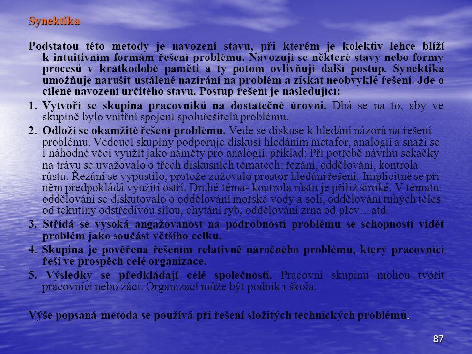 87 Synektika Podstatou této metody je navození stavu, při kterém je kolektiv lehce blíží k intuitivním formám řešení problému. Navozují se některé sta