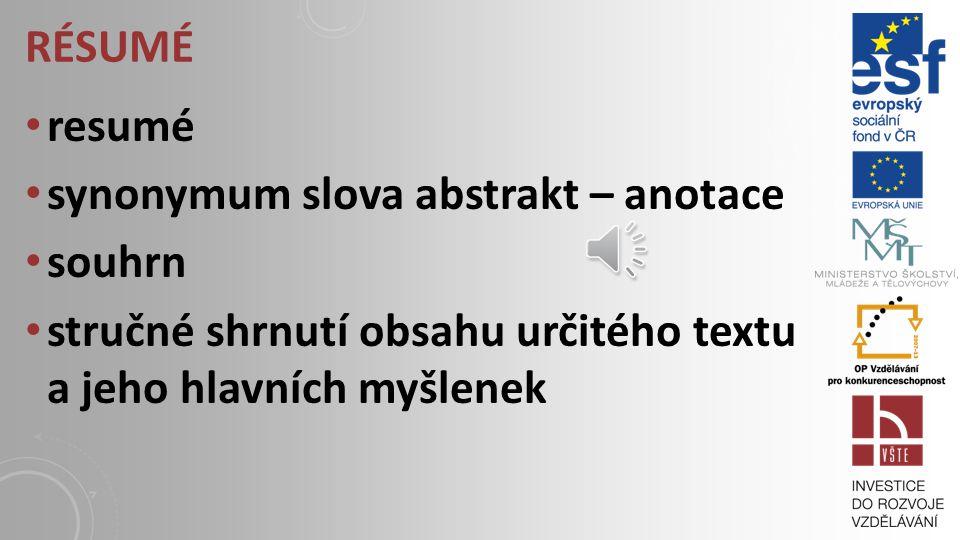 ANOTACE je pomocná, základní informace přidaná k nějakému textu (popř. jiných dokumentů, zdrojů), stručně charakterizuje jeho obsah autor vytváří abst