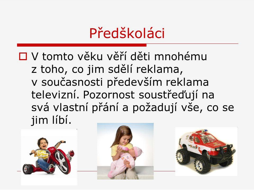 Mladší školní věk  Reklama a především její opakování utvrzuje děti v tom, že je samozřejmé danou věc mít.