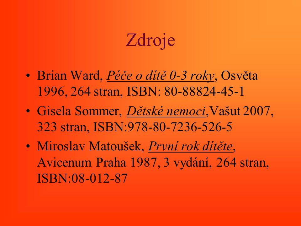 Zdroje Brian Ward, Péče o dítě 0-3 roky, Osvěta 1996, 264 stran, ISBN: 80-88824-45-1 Gisela Sommer, Dětské nemoci,Vašut 2007, 323 stran, ISBN:978-80-7
