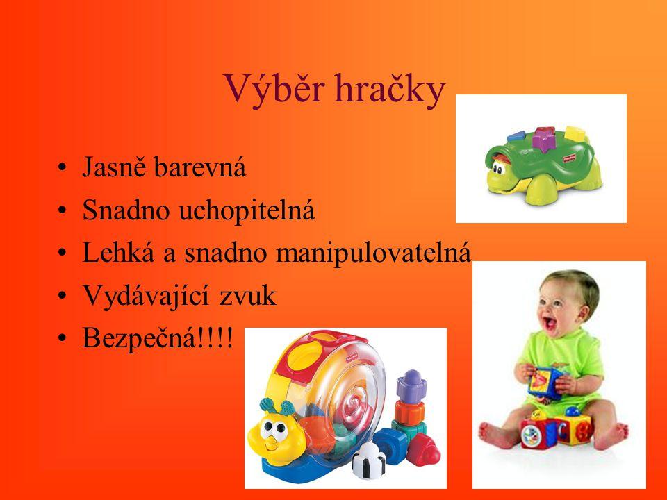 Výběr hračky Jasně barevná Snadno uchopitelná Lehká a snadno manipulovatelná Vydávající zvuk Bezpečná!!!!