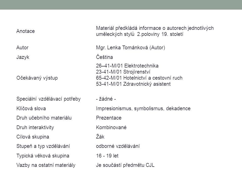 Anotace Materiál předkládá informace o autorech jednotlivých uměleckých stylů 2.poloviny 19.