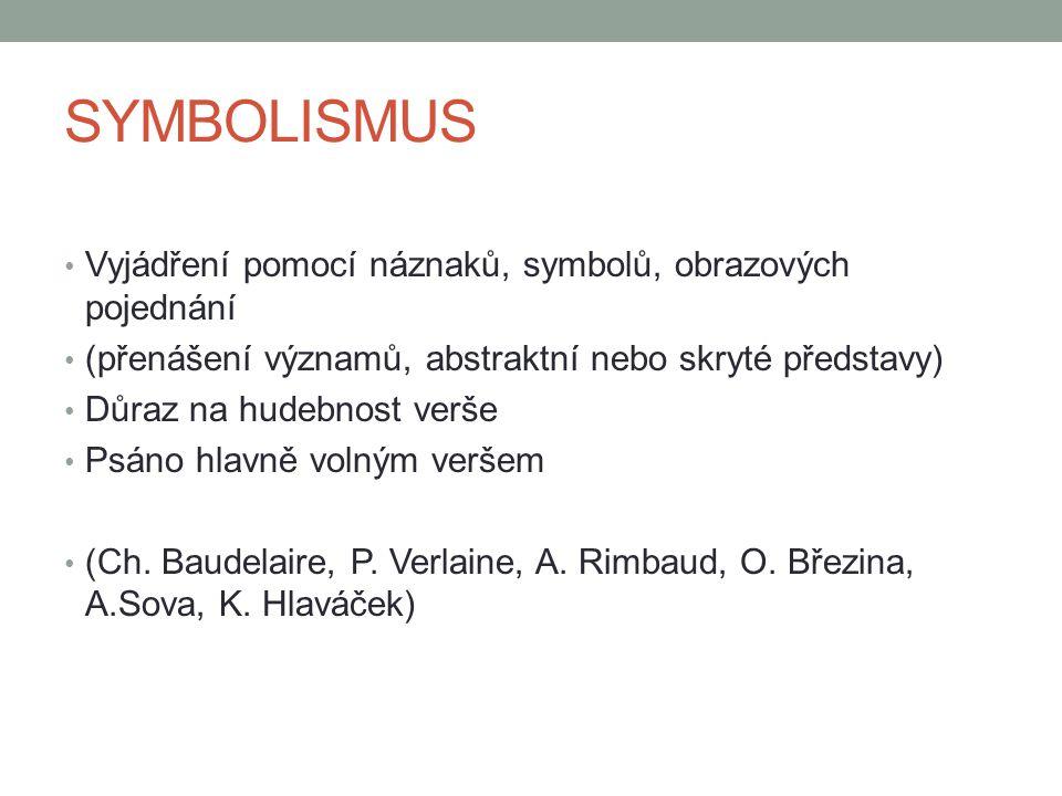 SYMBOLISMUS Vyjádření pomocí náznaků, symbolů, obrazových pojednání (přenášení významů, abstraktní nebo skryté představy) Důraz na hudebnost verše Psáno hlavně volným veršem (Ch.
