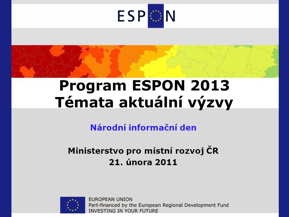 Program ESPON 2013 Témata aktuální výzvy Národní informační den Ministerstvo pro místní rozvoj ČR 21.