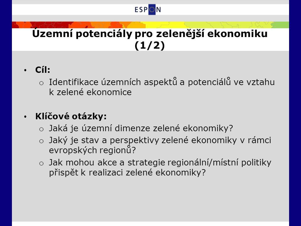 Územní potenciály pro zelenější ekonomiku (1/2) Cíl: o Identifikace územních aspektů a potenciálů ve vztahu k zelené ekonomice Klíčové otázky: o Jaká je územní dimenze zelené ekonomiky.