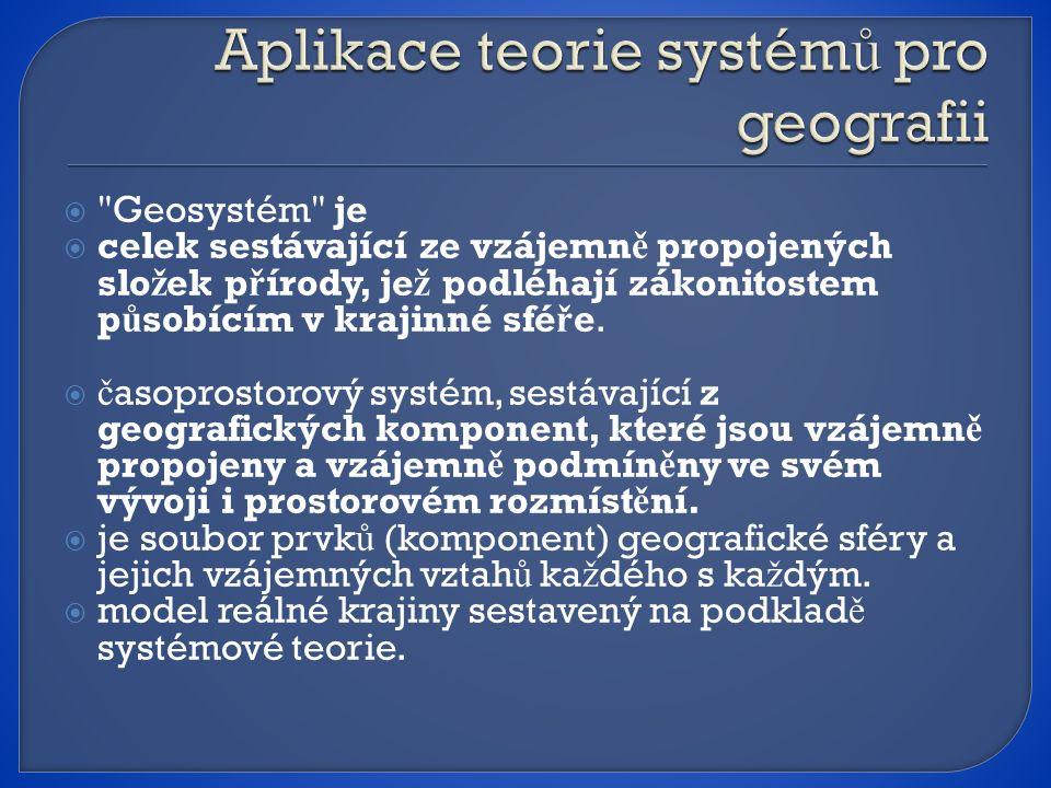  Geosystém je  celek sestávající ze vzájemn ě propojených slo ž ek p ř írody, je ž podléhají zákonitostem p ů sobícím v krajinné sfé ř e.