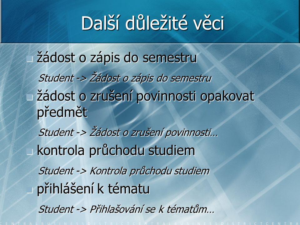 Další důležité věci žádost o zápis do semestru žádost o zápis do semestru Student -> Žádost o zápis do semestru Student -> Žádost o zápis do semestru