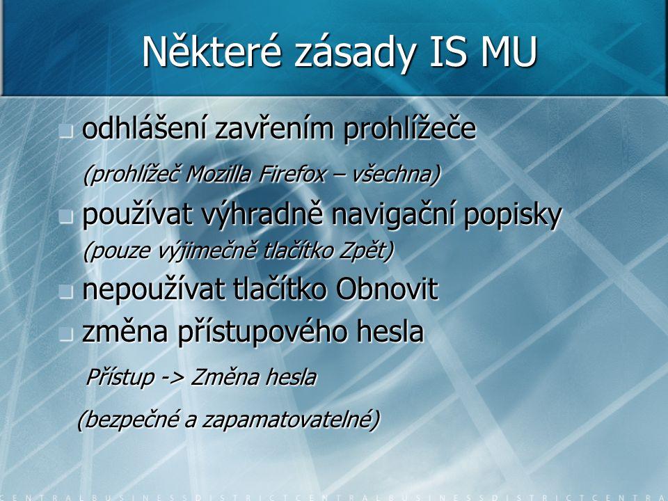 Některé zásady IS MU odhlášení zavřením prohlížeče odhlášení zavřením prohlížeče (prohlížeč Mozilla Firefox – všechna) používat výhradně navigační pop