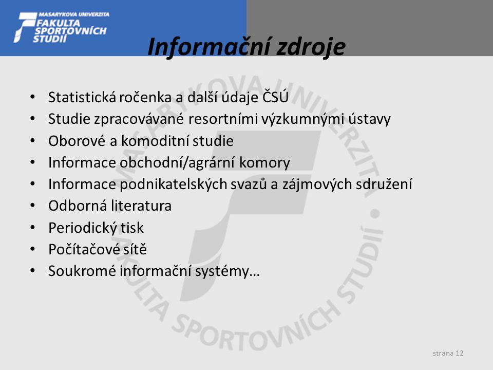strana 12 Informační zdroje Statistická ročenka a další údaje ČSÚ Studie zpracovávané resortními výzkumnými ústavy Oborové a komoditní studie Informac