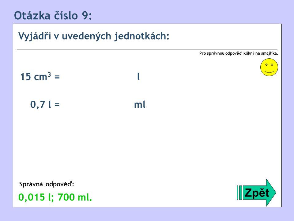 Otázka číslo 9: Vyjádři v uvedených jednotkách: Zpět Správná odpověď: Pro správnou odpověď klikni na smajlíka.
