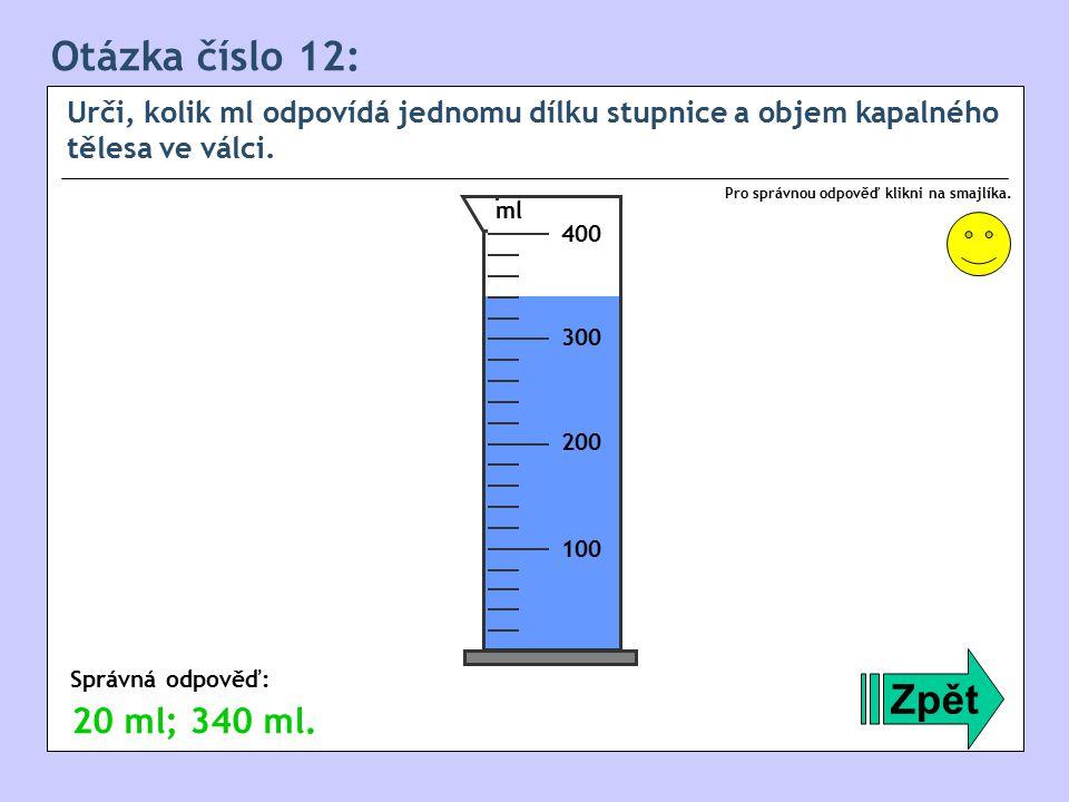 Otázka číslo 12: Urči, kolik ml odpovídá jednomu dílku stupnice a objem kapalného tělesa ve válci.