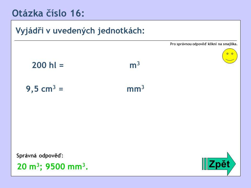 Otázka číslo 16: Vyjádři v uvedených jednotkách: Zpět Správná odpověď: Pro správnou odpověď klikni na smajlíka.