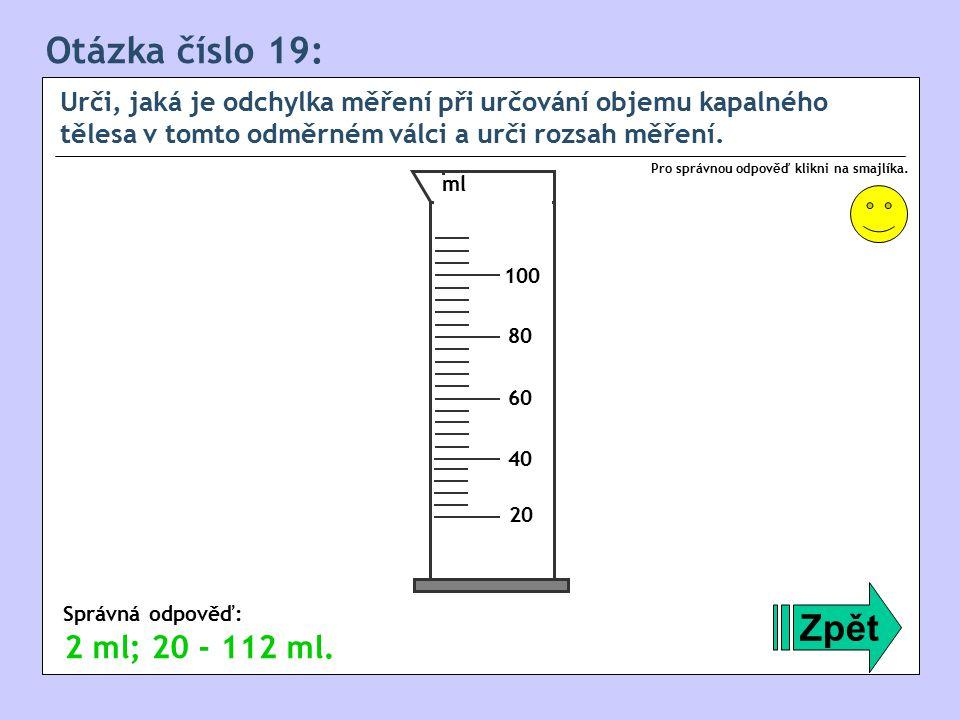 Otázka číslo 19: Urči, jaká je odchylka měření při určování objemu kapalného tělesa v tomto odměrném válci a urči rozsah měření.