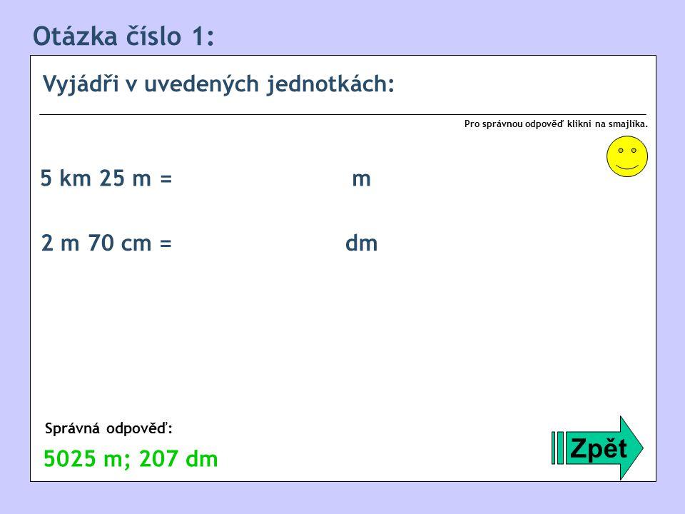 Otázka číslo 1: Vyjádři v uvedených jednotkách: Zpět Správná odpověď: Pro správnou odpověď klikni na smajlíka.