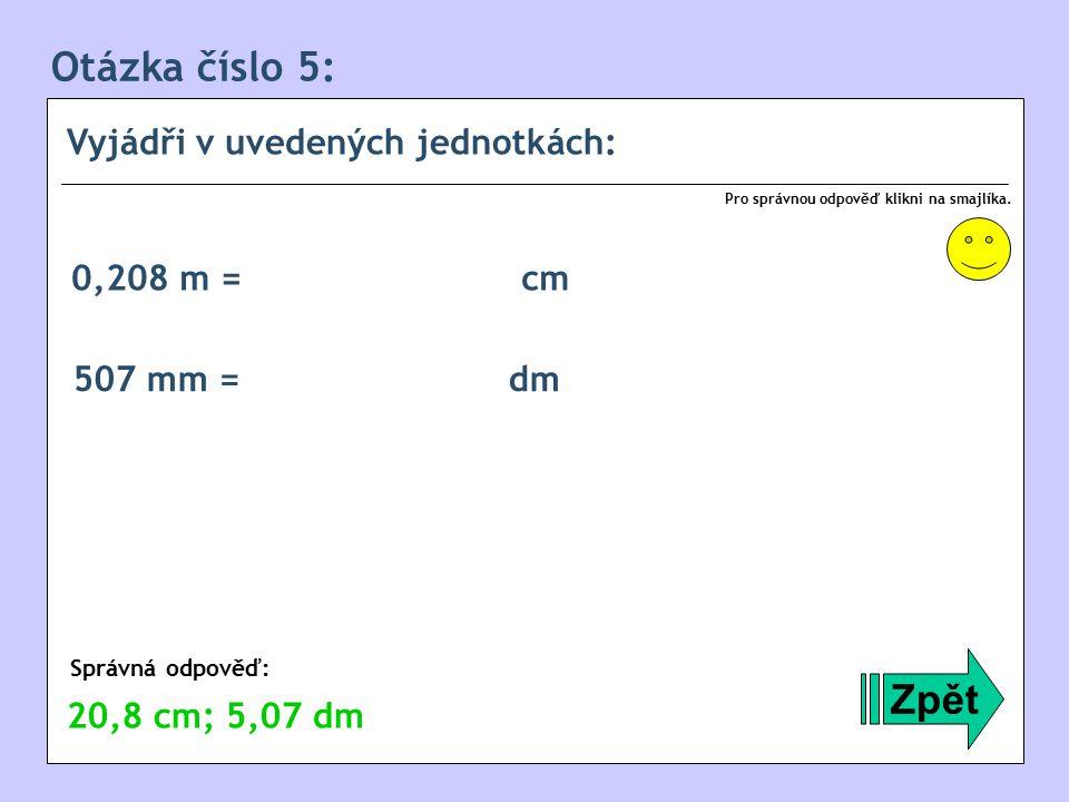 Otázka číslo 5: Vyjádři v uvedených jednotkách: Zpět Správná odpověď: Pro správnou odpověď klikni na smajlíka.
