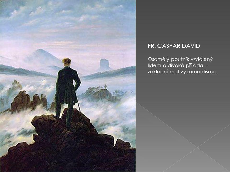 FR. CASPAR DAVID Osamělý poutník vzdálený lidem a divoká příroda – základní motivy romantismu.