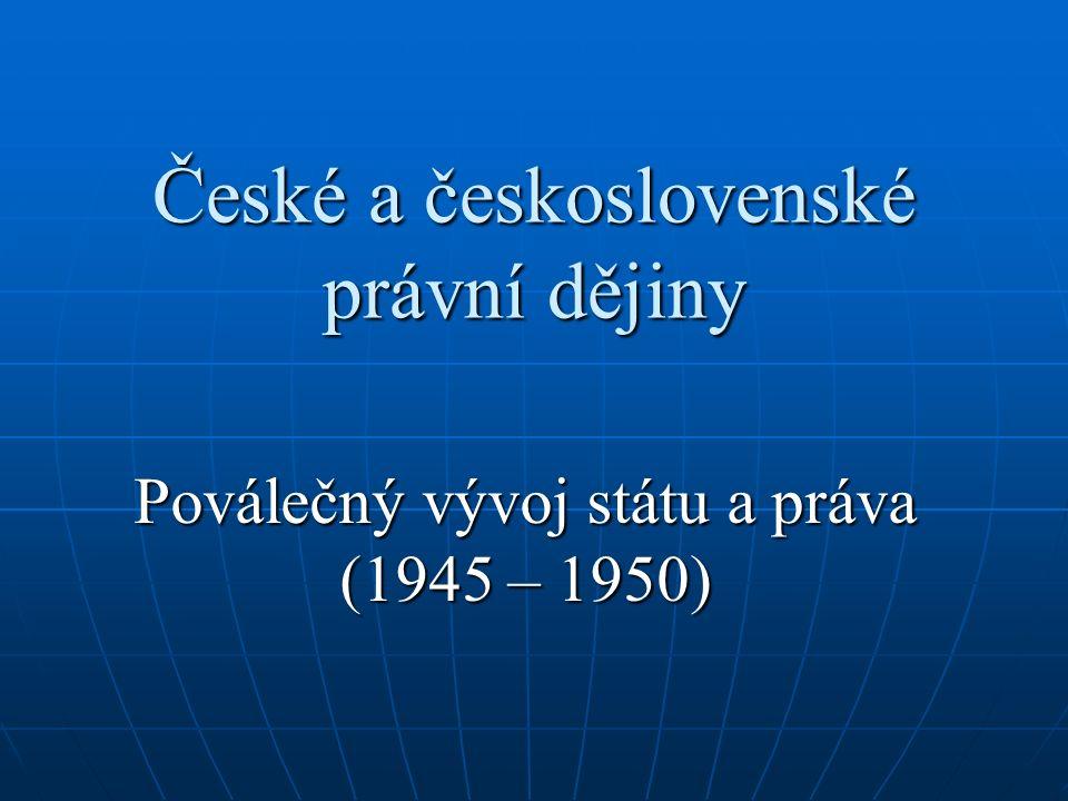 České a československé právní dějiny Poválečný vývoj státu a práva (1945 – 1950)