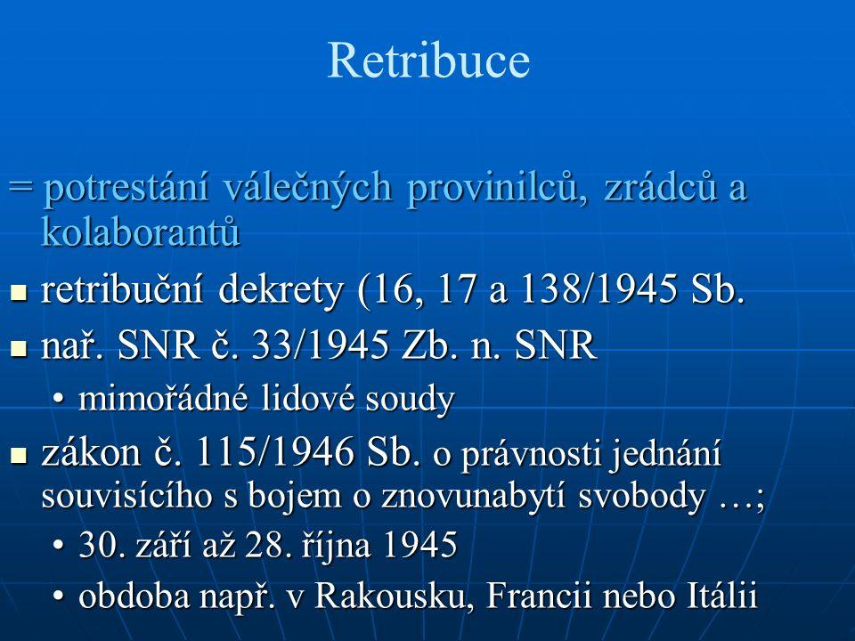 Retribuce = potrestání válečných provinilců, zrádců a kolaborantů retribuční dekrety (16, 17 a 138/1945 Sb. retribuční dekrety (16, 17 a 138/1945 Sb.