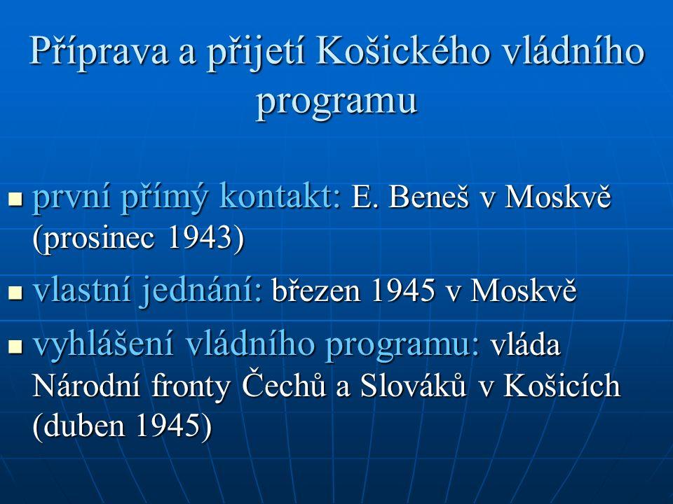 Příprava a přijetí Košického vládního programu první přímý kontakt: E. Beneš v Moskvě (prosinec 1943) první přímý kontakt: E. Beneš v Moskvě (prosinec