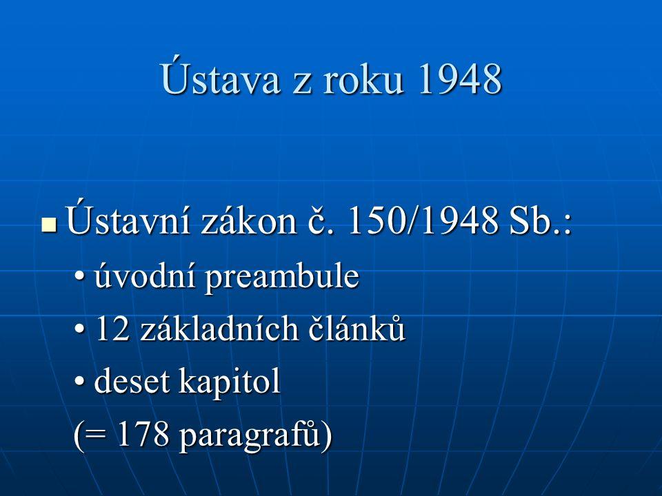 Ústava z roku 1948 Ústavní zákon č. 150/1948 Sb.: Ústavní zákon č. 150/1948 Sb.: úvodní preambuleúvodní preambule 12 základních článků12 základních čl