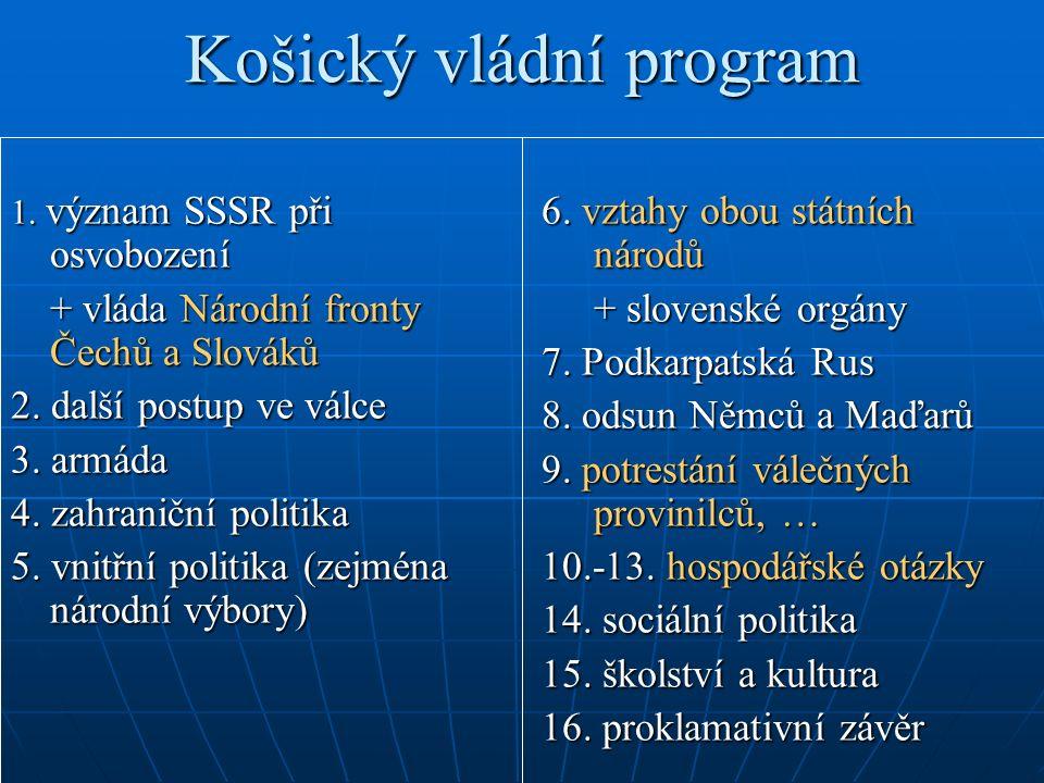 Košický vládní program 1. význam SSSR při osvobození + vláda Národní fronty Čechů a Slováků 2. další postup ve válce 3. armáda 4. zahraniční politika