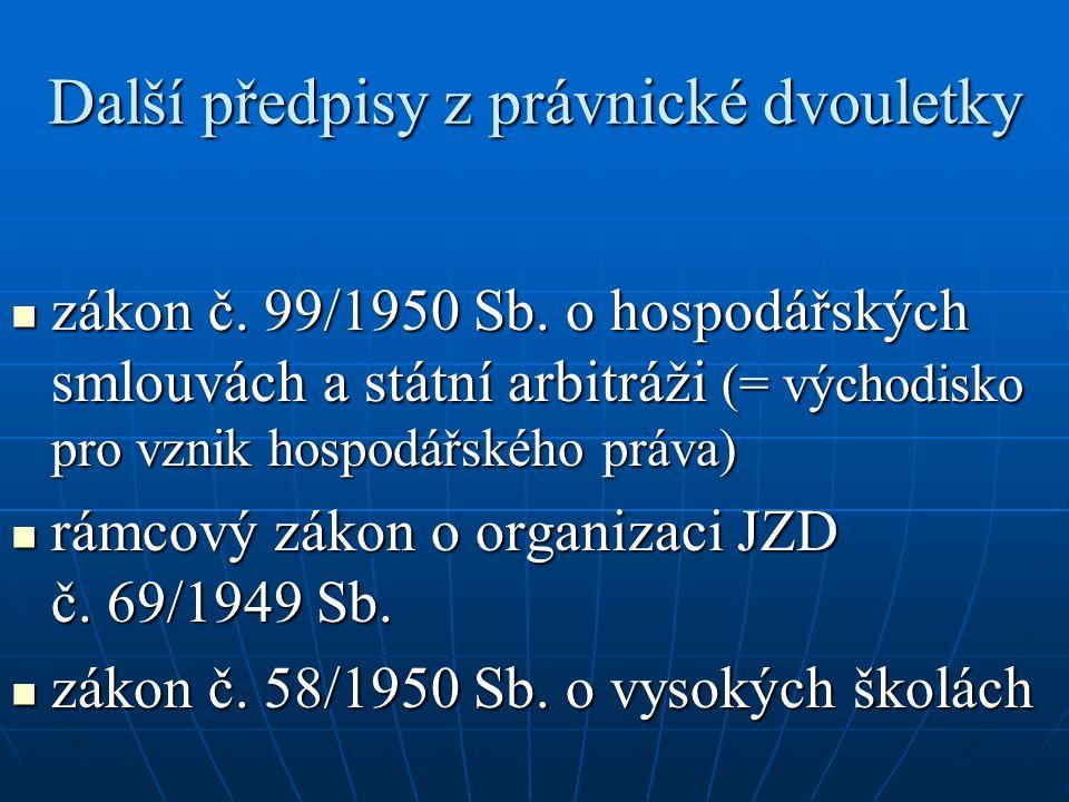 Další předpisy z právnické dvouletky zákon č. 99/1950 Sb. o hospodářských smlouvách a státní arbitráži (= východisko pro vznik hospodářského práva) zá