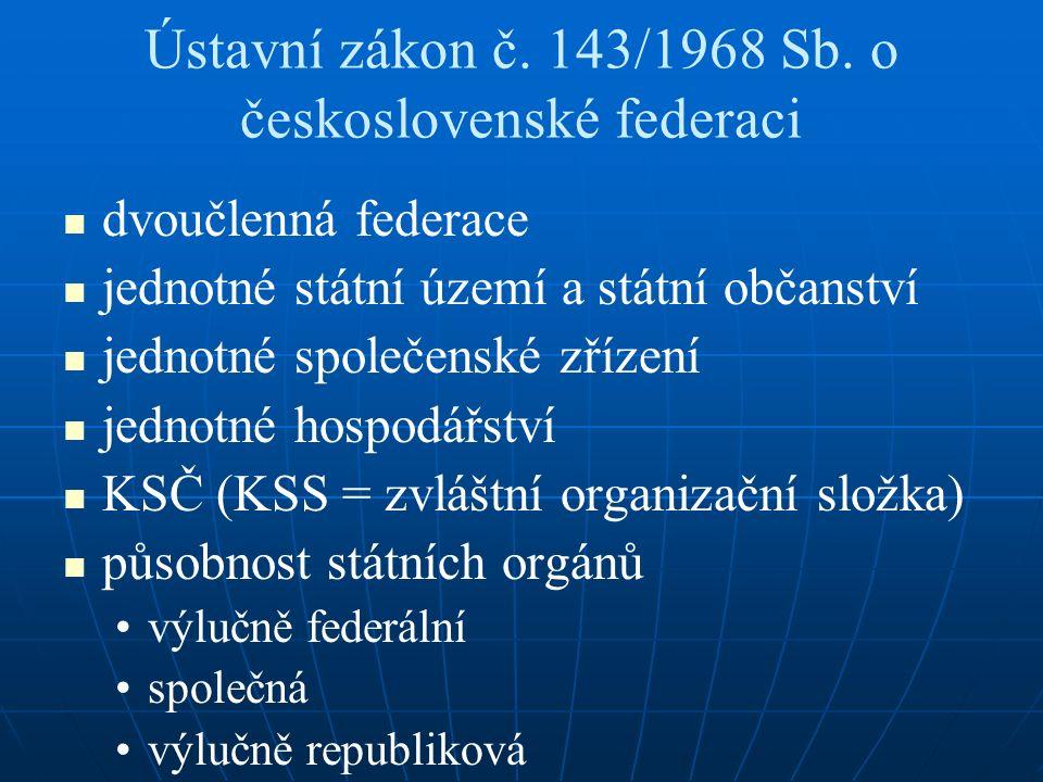 Ústavní zákon č. 143/1968 Sb. o československé federaci dvoučlenná federace jednotné státní území a státní občanství jednotné společenské zřízení jedn