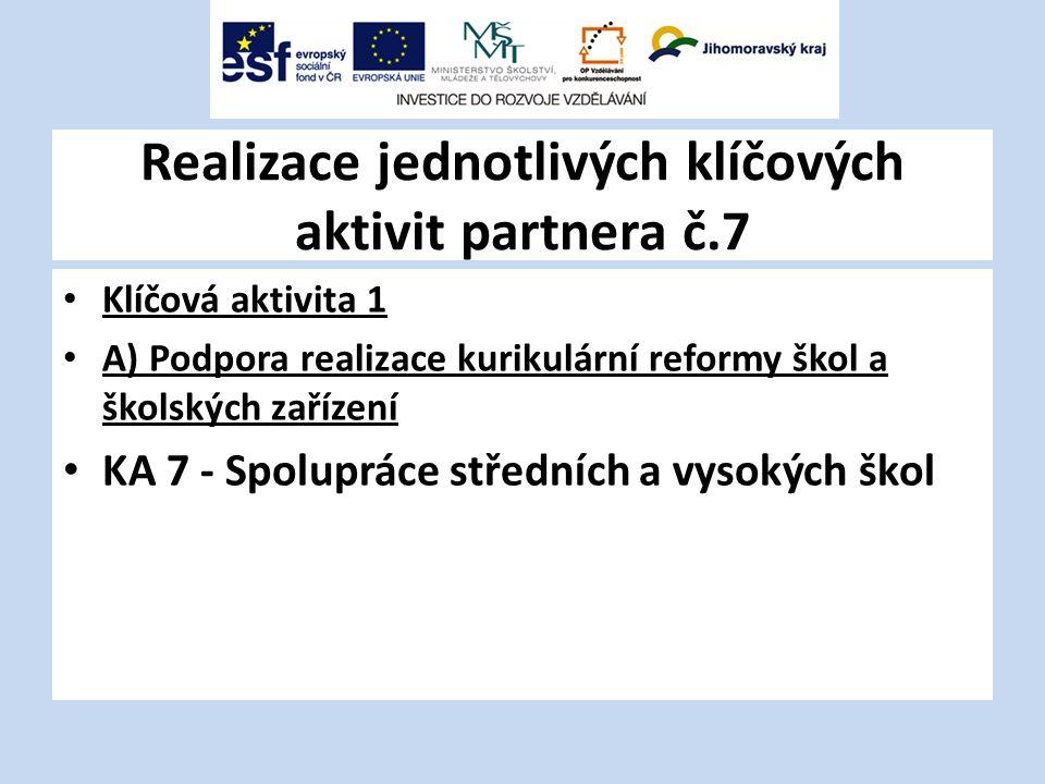 Realizace jednotlivých klíčových aktivit partnera č.7 Klíčová aktivita 1 A) Podpora realizace kurikulární reformy škol a školských zařízení KA 7 - Spolupráce středních a vysokých škol