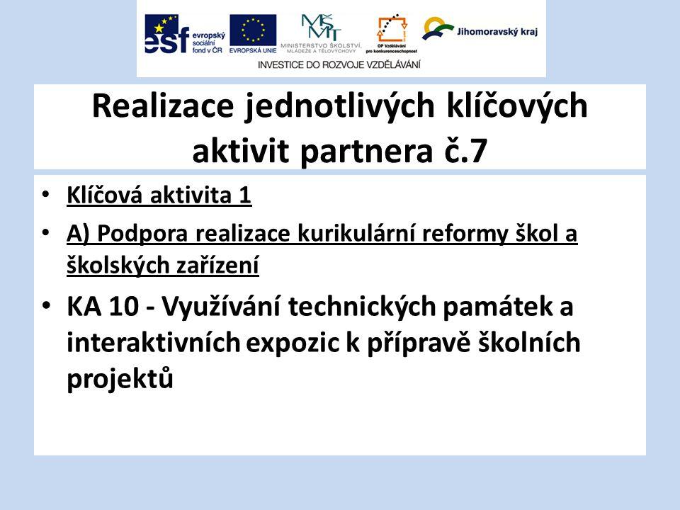 Realizace jednotlivých klíčových aktivit partnera č.7 Klíčová aktivita 1 A) Podpora realizace kurikulární reformy škol a školských zařízení KA 10 - Využívání technických památek a interaktivních expozic k přípravě školních projektů