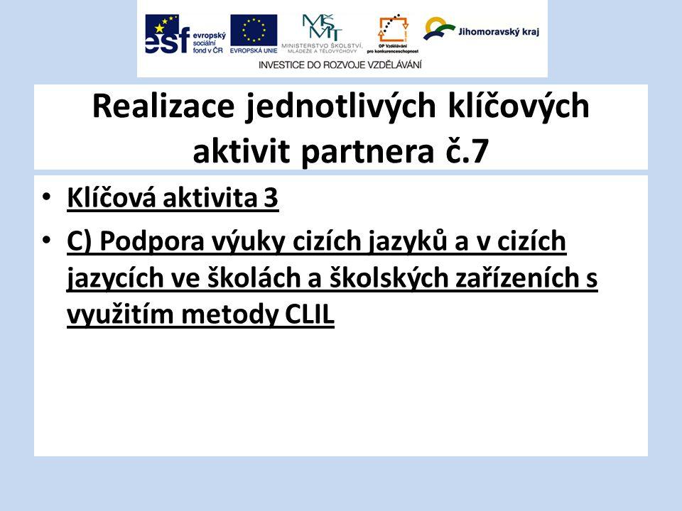 Realizace jednotlivých klíčových aktivit partnera č.7 Klíčová aktivita 3 C) Podpora výuky cizích jazyků a v cizích jazycích ve školách a školských zařízeních s využitím metody CLIL