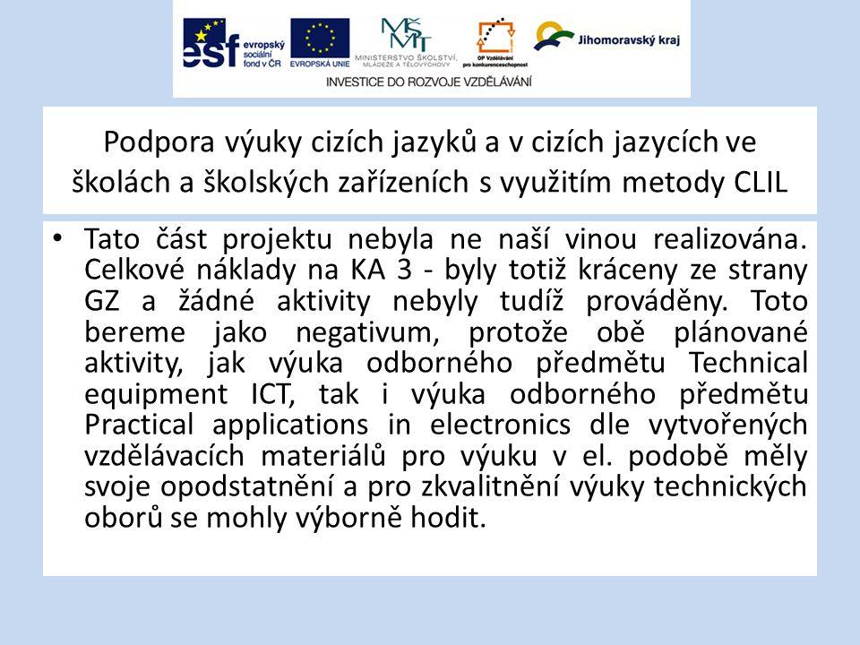 Podpora výuky cizích jazyků a v cizích jazycích ve školách a školských zařízeních s využitím metody CLIL Tato část projektu nebyla ne naší vinou realizována.