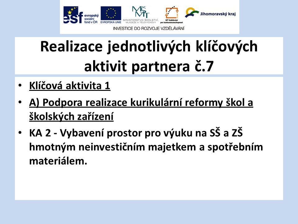 Realizace jednotlivých klíčových aktivit partnera č.7 Klíčová aktivita 1 A) Podpora realizace kurikulární reformy škol a školských zařízení KA 2 - Vybavení prostor pro výuku na SŠ a ZŠ hmotným neinvestičním majetkem a spotřebním materiálem.