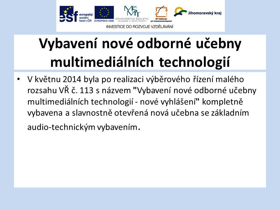 Vybavení nové odborné učebny multimediálních technologií V květnu 2014 byla po realizaci výběrového řízení malého rozsahu VŘ č.