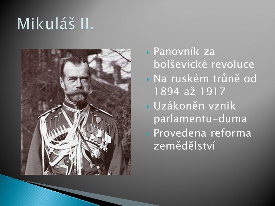  Panovník za bolševické revoluce  Na ruském trůně od 1894 až 1917  Uzákoněn vznik parlamentu-duma  Provedena reforma zemědělství