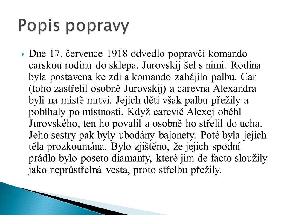  Dne 17. července 1918 odvedlo popravčí komando carskou rodinu do sklepa. Jurovskij šel s nimi. Rodina byla postavena ke zdi a komando zahájilo palbu