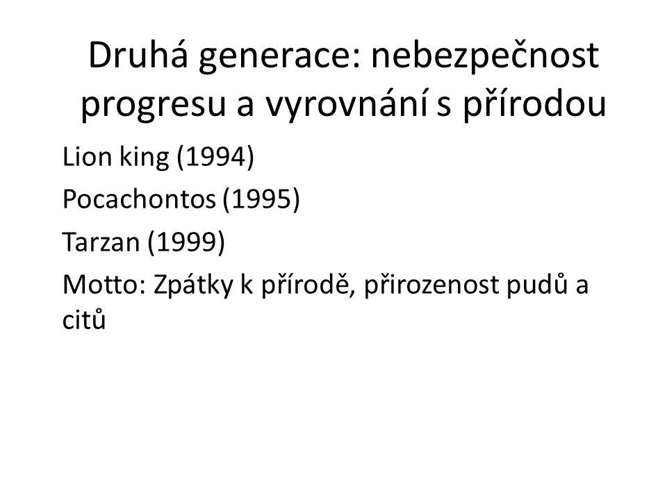 Druhá generace: nebezpečnost progresu a vyrovnání s přírodou Lion king (1994) Pocachontos (1995) Tarzan (1999) Motto: Zpátky k přírodě, přirozenost pu