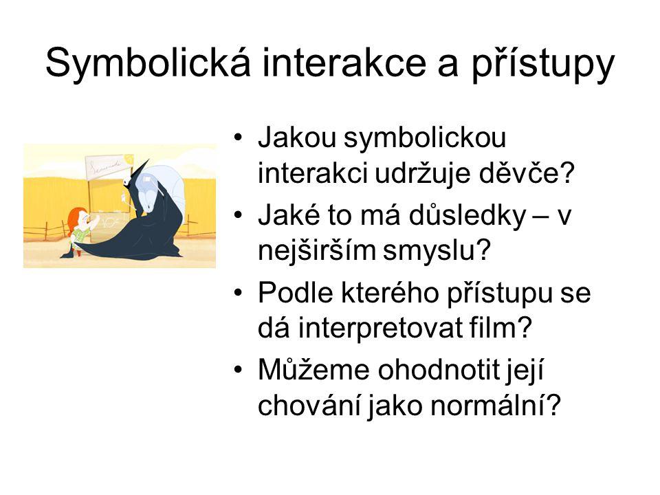 Symbolická interakce a přístupy Jakou symbolickou interakci udržuje děvče? Jaké to má důsledky – v nejširším smyslu? Podle kterého přístupu se dá inte
