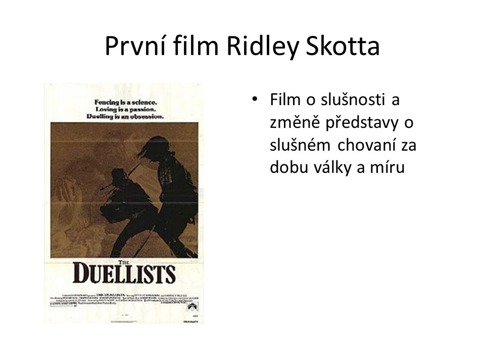 První film Ridley Skotta Film o slušnosti a změně představy o slušném chovaní za dobu války a míru