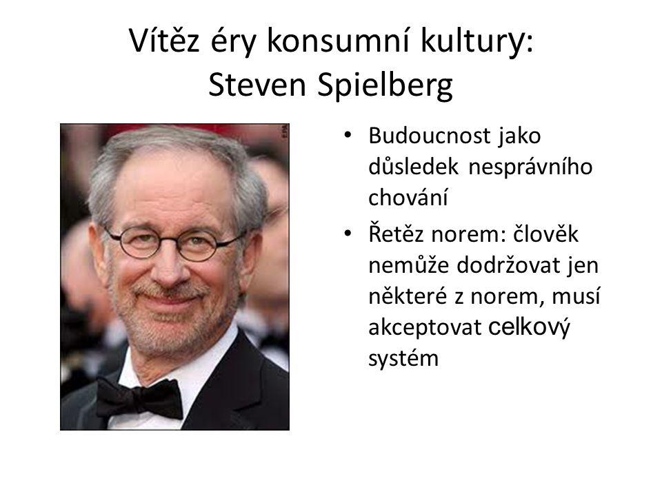 Vítěz éry konsumní kultur y : Steven Spielberg Budoucnost jako důsledek nesprávního chování Řetěz norem: člověk nemůže dodržovat jen některé z norem,