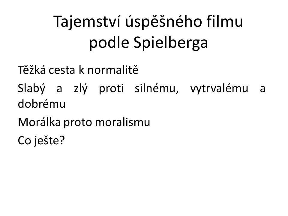 Tajemství úspěšného filmu podle Spielberga Těžká cesta k normalitě Slabý a zlý proti silnému, vytrvalému a dobrému Morálka proto moralismu Co ješte?