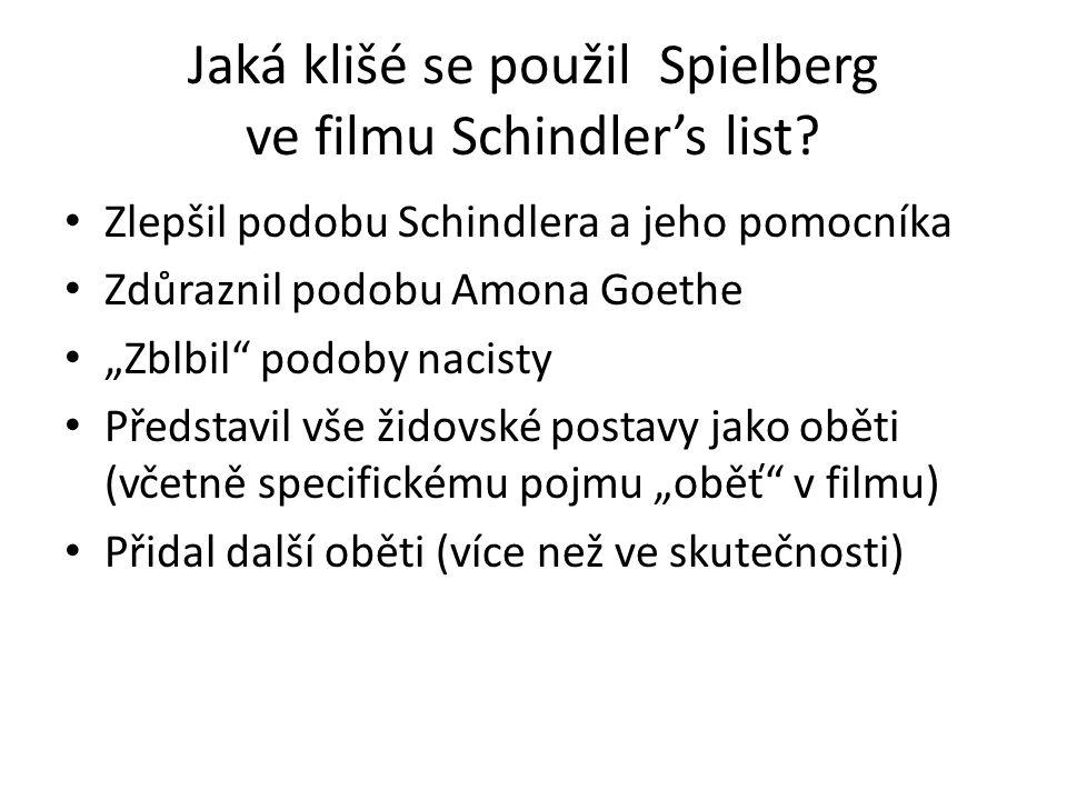 "Jaká klišé se použil Spielberg ve filmu Schindler's list? Zlepšil podobu Schindlera a jeho pomocníka Zdůraznil podobu Amona Goethe ""Zblbil"" podoby nac"