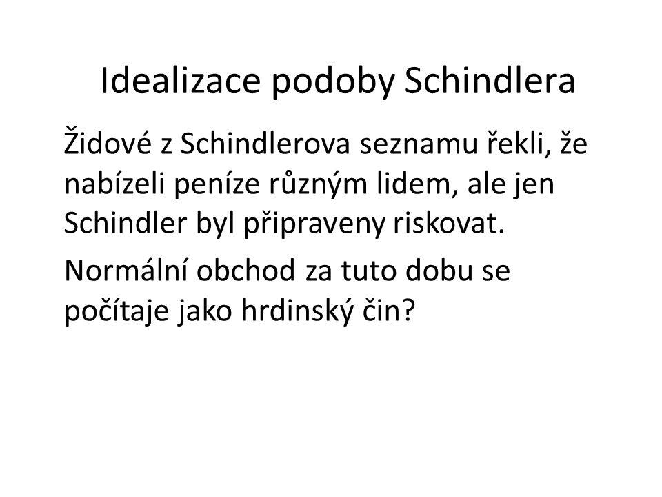 Idealizace podoby Schindlera Židové z Schindlerova seznamu řekli, že nabízeli peníze různým lidem, ale jen Schindler byl připraveny riskovat. Normální
