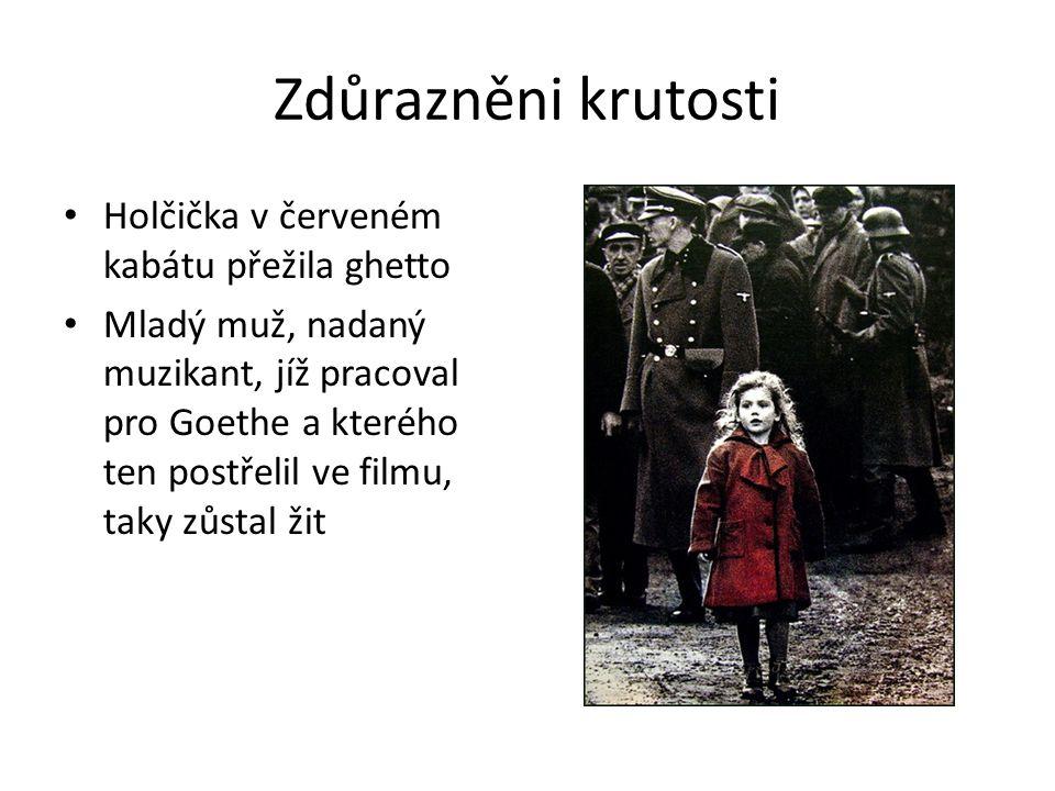 Zdůrazněni krutosti Holčička v červeném kabátu přežila ghetto Mladý muž, nadaný muzikant, jíž pracoval pro Goethe a kterého ten postřelil ve filmu, ta