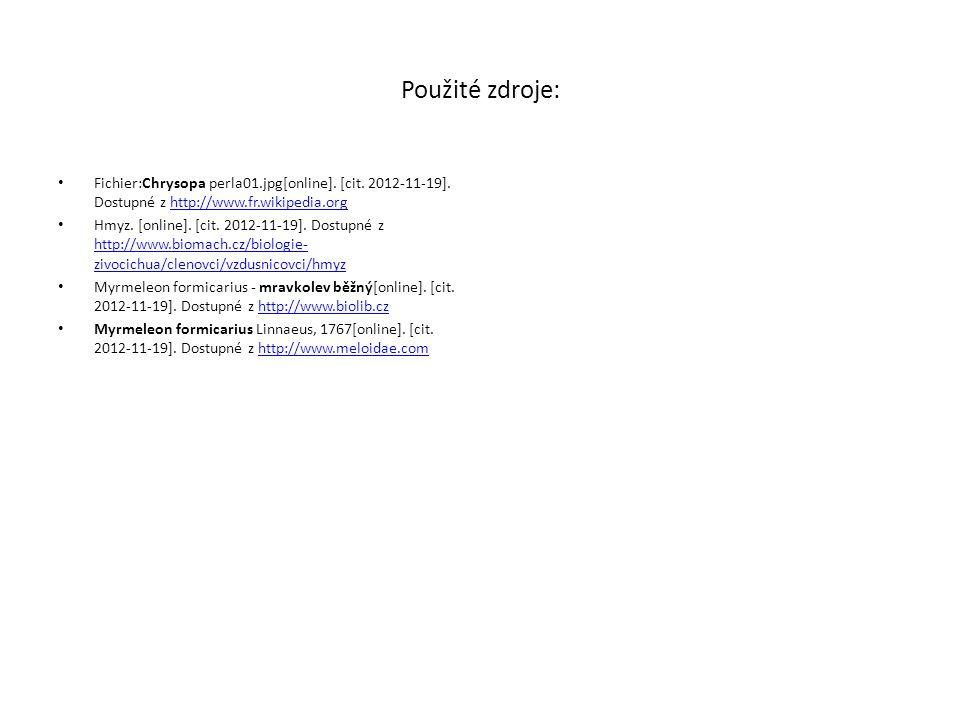 Použité zdroje: Fichier:Chrysopa perla01.jpg[online]. [cit. 2012-11-19]. Dostupné z http://www.fr.wikipedia.orghttp://www.fr.wikipedia.org Hmyz. [onli