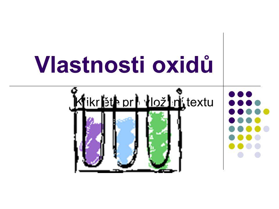Klikněte pro vložení textu Vlastnosti oxidů