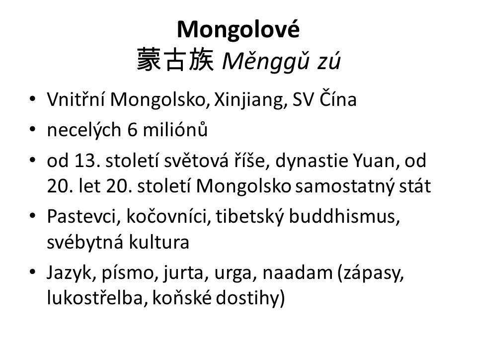 Mongolové 蒙古族 Měnggǔ zú Vnitřní Mongolsko, Xinjiang, SV Čína necelých 6 miliónů od 13.