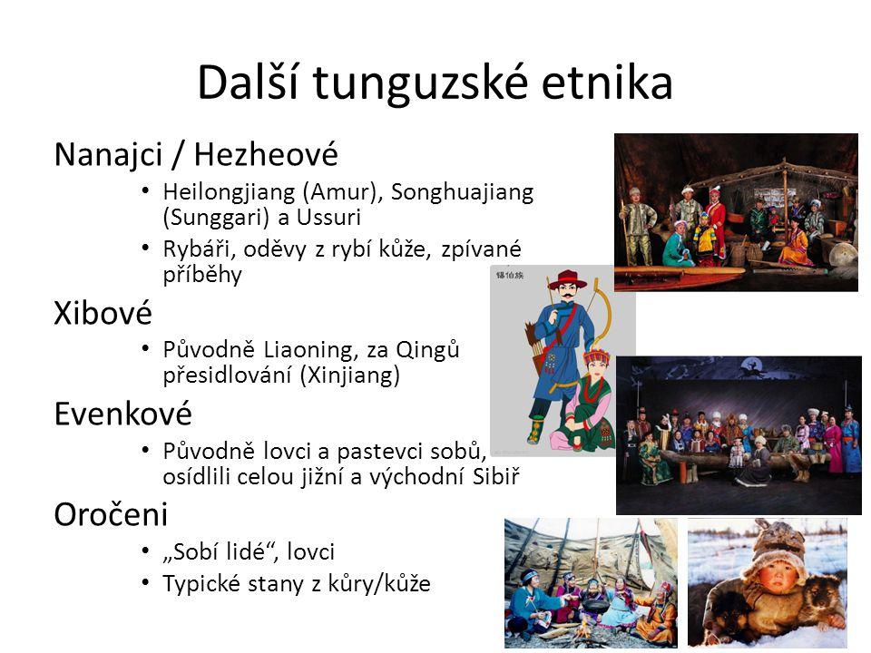 """Další tunguzské etnika Nanajci / Hezheové Heilongjiang (Amur), Songhuajiang (Sunggari) a Ussuri Rybáři, oděvy z rybí kůže, zpívané příběhy Xibové Původně Liaoning, za Qingů přesidlování (Xinjiang) Evenkové Původně lovci a pastevci sobů, osídlili celou jižní a východní Sibiř Oročeni """"Sobí lidé , lovci Typické stany z kůry/kůže"""