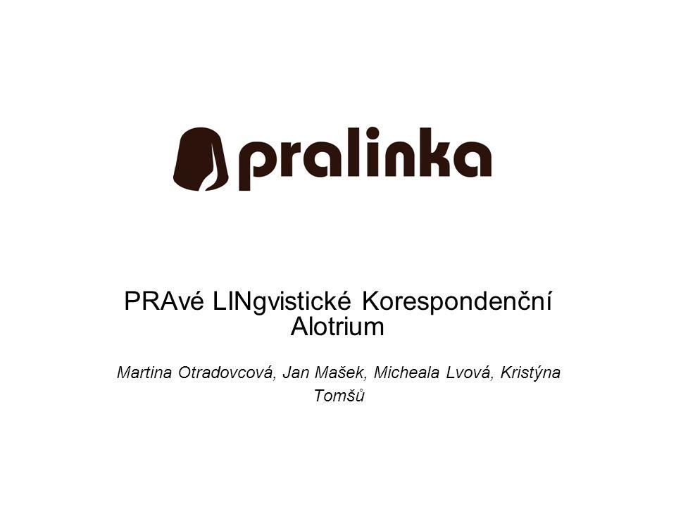 PRAvé LINgvistické Korespondenční Alotrium Martina Otradovcová, Jan Mašek, Micheala Lvová, Kristýna Tomšů