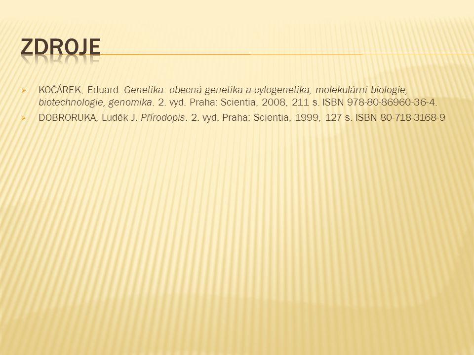  KOČÁREK, Eduard. Genetika: obecná genetika a cytogenetika, molekulární biologie, biotechnologie, genomika. 2. vyd. Praha: Scientia, 2008, 211 s. ISB
