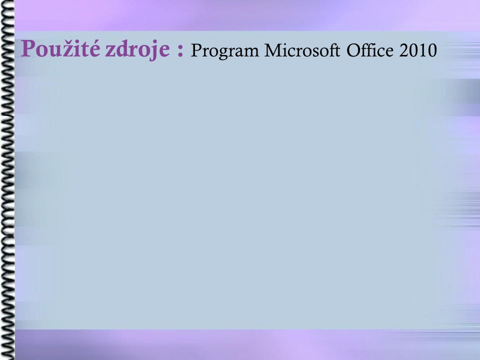 Pou ž ité zdroje : Program Microsoft Office 2010